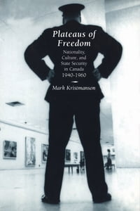 Plateaus of Freedom: Nationality, Culture, and State Security in Canada, 1940-1960