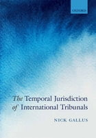 The Temporal Jurisdiction of International Tribunals by Nick Gallus