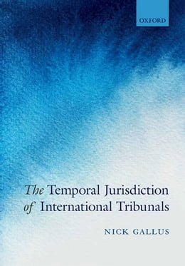 Book The Temporal Jurisdiction of International Tribunals by Nick Gallus