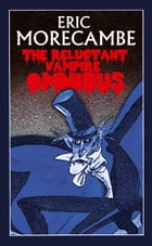 The Reluctant Vampire Omnibus by Eric Morecambe