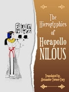 The Hieroglyphics Of Horapollo Nilous by Alexander Turner Cory