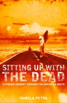 Sitting Up With the Dead: A Storied Journey Through the American South by Pamela Petro