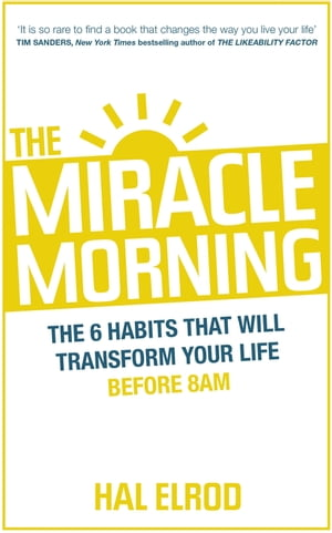 The Miracle Morning The 6 Habits That Will Transform Your Life Before 8AM
