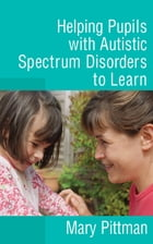Helping Pupils with Autistic Spectrum Disorders to Learn by Ms Mary Pittman