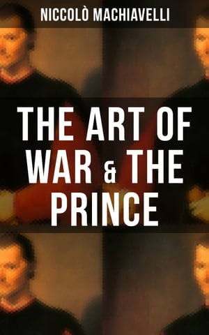 THE ART OF WAR & THE PRINCE: Two Machiavellian Masterpieces in one eBook by Niccolò Machiavelli
