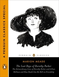 The Last Days of Dorothy Parker: The Extraordinary Lives of Dorothy Parker and Lillian Hellman and…