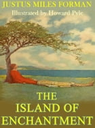 The Island of Enchantment by Justus Miles Forman