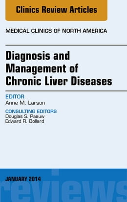 Book Diagnosis and Management of Chronic Liver Diseases, An Issue of Medical Clinics, by Anne M. Larson
