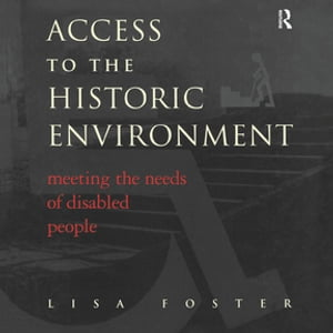 Access to the Historic Environment: Meeting the Needs of Disabled People