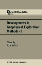 Developments in Geophysical Exploration Methods by A. A. Fitch