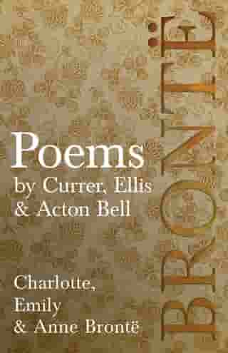 Poems - by Currer, Ellis & Acton Bell: Including Introductory Essays by Virginia Woolf and Charlotte Brontë