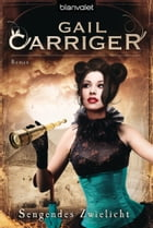 Sengendes Zwielicht: Roman - [Lady Alexia 5] by Gail Carriger