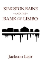 Kingston Raine and the Bank of Limbo: Kingston Raine, #2