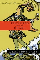 Pictures from the Heart: A Tarot Dictionary