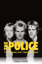The Police: The Classic and Talented Band by Maya Archer