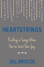 Heartstrings: Finding a Song When You've Lost Your Joy
