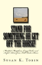 Stand for Something or Get Off the Horse!: Muddled Metaphores, Crazy Cliches and Awful Advice from Talk Radio Shows by Susan K. Tobin