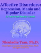 Affective Disorders: Depression, Mania and Bipolar Disorder: A Tutorial Study Guide by Nicoladie Tam
