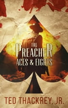 The Preacher: Aces and Eights: A Preacher Thriller by Ted Thackrey Jr.