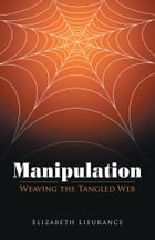 Manipulation: Weaving the Tangled Web by Elizabeth Lieurance