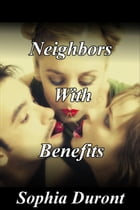 Neighbors With Benefits by Sophia Duront