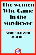 The women Who Came in the Mayflower by Annie Russell Marble