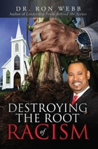 Destroying the Root of Racism by Ron Webb