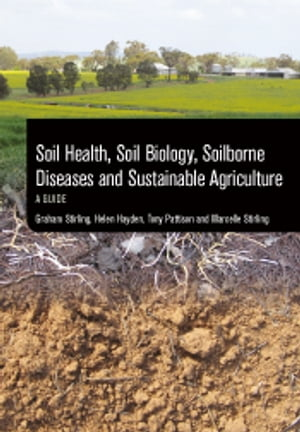 Soil Health, Soil Biology, Soilborne Diseases and Sustainable Agriculture A Guide