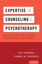 Expertise in Counseling and Psychotherapy: Master Therapist Studies from Around the World by Len Jennings