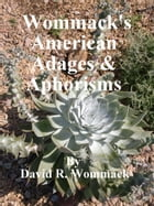 Wommack's American Adages & Aphorisms: That Propelled 20 Generations by David R. Wommack