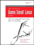 The Official Damn Small Linux Book: The Tiny Adaptable Linux That Runs on Anything by Robert Shingledecker