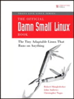 Book The Official Damn Small Linux Book: The Tiny Adaptable Linux That Runs on Anything by Robert Shingledecker