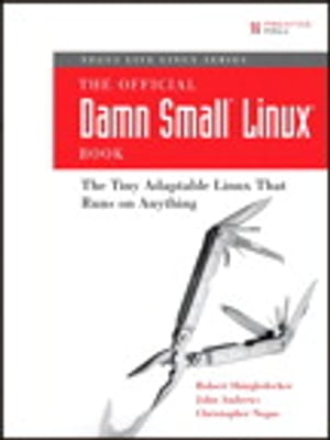 The Official Damn Small Linux Book The Tiny Adaptable Linux That Runs on Anything