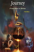 Journey - From Wine to Divine by Murlidhar Rao