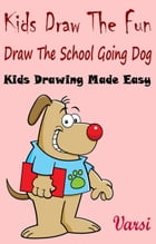 Kids Draw The Fun: Draw The School Going Dog by Varsi