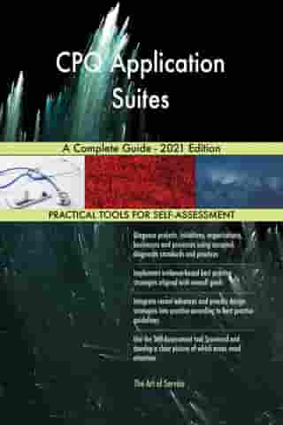 CPQ Application Suites A Complete Guide - 2021 Edition by Gerardus Blokdyk