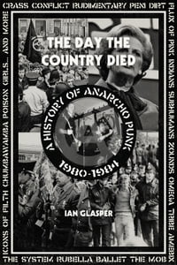 The Day the Country Died: A History of Anarcho Punk 1980 1984