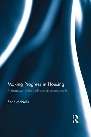 Making Progress in Housing A Framework for Collaborative Research