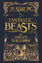 Fantastic Beasts and Where to Find Them: het complete filmscenario by J.K. Rowling