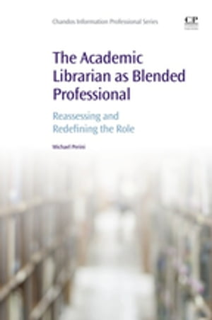 The Academic Librarian as Blended Professional Reassessing and Redefining the Role