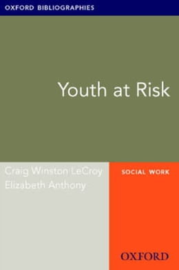 Book Youth at Risk: Oxford Bibliographies Online Research Guide by Craig Winston LeCroy
