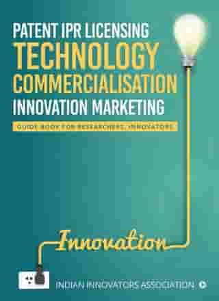 Patent IPR Licensing- Technology Commercialisation Innovation Marketing: Guide Book for Researchers, Innovators