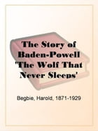 The Story Of Baden-Powell by Harold Begbie