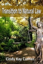 Transition to Natural Law by Cindy Kay Currier