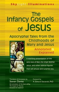 The Infancy Gospels of Jesus: Apocryphal Tales from the Childhoods of Mary and Jesus—Annotated…