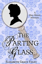 The Parting Glass: A Mrs. Meade Mystery by Elisabeth Grace Foley