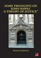 SOME THOUGHTS ON JOHN RAWLS' 'A THEORY OF JUSTICE'