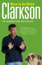 Born to be Riled by Jeremy Clarkson
