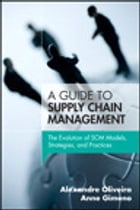 A Guide to Supply Chain Management: The Evolution of SCM Models, Strategies, and Practices by Alexandre Oliveira