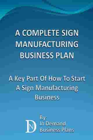 A Complete Sign Manufacturing Business Plan: A Key Part Of How To Start A Sign Making Business by In Demand Business Plans